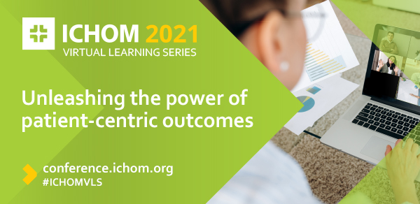 ICHOM Virtual Learning Series 2021 Unleashing the power of Patient-Centric Outcomes